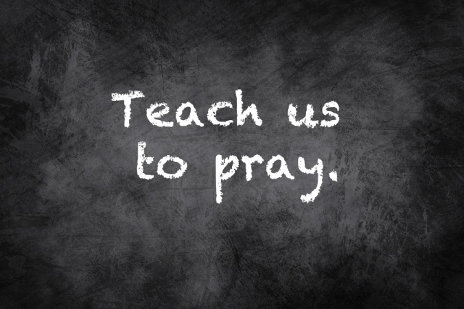 Teach us to pray.