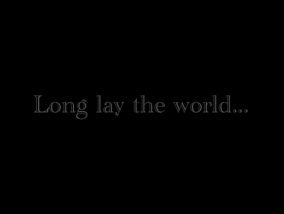 Long lay the world...